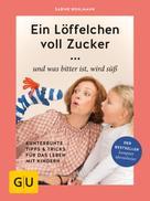 Sabine Bohlmann: Ein Löffelchen voll Zucker ... und was bitter ist, wird süß