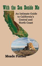 With the Sea Beside Me - An Intimate Guide to California's Central and North Coast