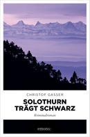 Christof Gasser: Solothurn trägt Schwarz ★★★★