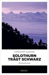 Solothurn trägt Schwarz - Kriminalroman