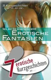 """7 erotische Kurzgeschichten aus: """"Erotische Fantasien"""" - Sex, der Sie inspirieren wird!"""