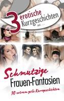"""Lisa Cohen,: 3 erotische Kurzgeschichten aus: """"Schmutzige Frauen-Fantasien"""" ★★★"""