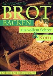 Brotbacken aus vollem Schrot und Korn