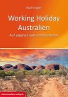 Wulf Engler: Working Holiday Australien - Auf eigene Faust und kostenlos ★