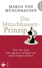 Das Münchhausen-Prinzip - Wie Sie sich am eigenen Schopf aus dem Sumpf ziehen