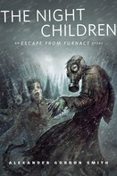 Alexander Gordon Smith: The Night Children: An Escape From Furnace Story