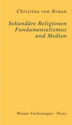 Sekundäre Religionen - Fundamentalismus und Medien