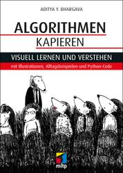 Algorithmen kapieren - Visuell lernen und verstehen mit Illustrationen, Alltagsbeispielen und Python-Code