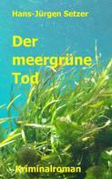 Hans-Jürgen Setzer: Der meergrüne Tod