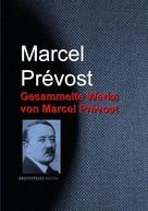 Marcel Prévost: Gesammelte Werke von Marcel Prévost
