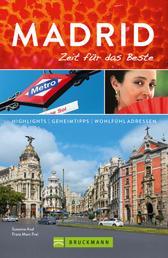 Bruckmann Reiseführer Madrid: Zeit für das Beste - Highlights, Geheimtipps, Wohlfühladressen