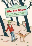 Martin Klein: Wie ein Baum: Der Sommer, in dem Florian Erdmann sein grünes Wunder erlebte ★★★★