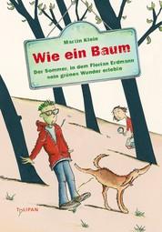 Wie ein Baum: Der Sommer, in dem Florian Erdmann sein grünes Wunder erlebte - Der Sommer, in dem Florian Erdmann sein grünes Wunder erlebte