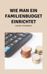 Wie man ein Familienbudget einrichtet - Erfahren Sie mehr über die systematische Budgetierung