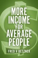 Fred V Betzner: More Income for Average People