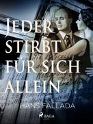 Hans Fallada: Jeder stirbt für sich allein
