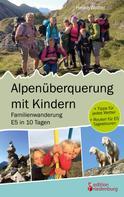 Heike Wolter: Alpenüberquerung mit Kindern - Familienwanderung E5 in 10 Tagen