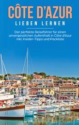 Côte d'Azur lieben lernen: Der perfekte Reiseführer für einen unvergesslichen Aufenthalt in Côte d'Azur inkl. Insider-Tipps und Packliste