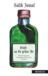 Briefe an die grüne Fee - Über die Langeweile, das Begehren, die Liebe und den Teufel.