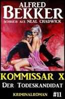 Alfred Bekker: Neal Chadwick Kommissar X #11: Der Todeskandidat