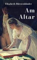 Elisabeth Bürstenbinder: Am Altar