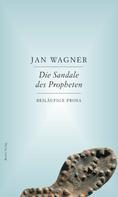Jan Wagner: Die Sandale des Propheten