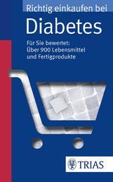 Richtig einkaufen bei Diabetes - Für Sie bewertet: über 900 Lebensmittel und Fertigprodukte