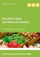 Helmut Moldaschl: Das kleine Buch von Obst und Gemüse