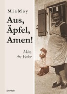 Mia May: Aus, Äpfel, Amen! Mia, die Feder