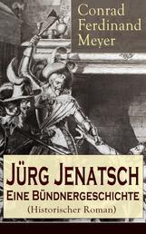 Jürg Jenatsch: Eine Bündnergeschichte (Historischer Roman) - Alle 3 Bände - Das Leben des Bündner Pfarrer und Militärführer: Die Reise des Herrn Waser + Lucretia + Der gute Herzog