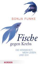 Fische gegen Krebs - Die Krankheit, mein Leben und ich