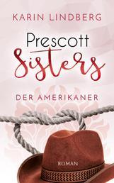 Der Amerikaner - Prescott Sisters 4 - Liebesroman