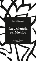 David Huerta: La violencia en México