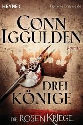 Drei Könige - - Die Rosenkriege 3 - Roman