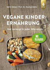 Vegane Kinderernährung - Gut versorgt in jeder Altersstufe. Mit über 100 Rezepten