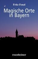 Fritz Fenzl: Magische Orte in Bayern