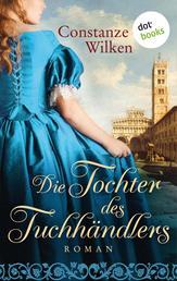 Die Tochter des Tuchhändlers - Historischer Roman