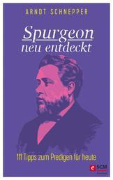 Spurgeon neu entdeckt - 111 Tipps zum Predigen für heute