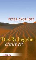 Peter Dyckhoff: Das Ruhegebet einüben ★★★★