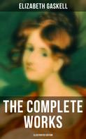 Elizabeth Gaskell: The Complete Works (Illustrated Edition)