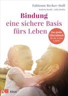 Fabienne Becker-Stoll: Bindung – eine sichere Basis fürs Leben ★★★★