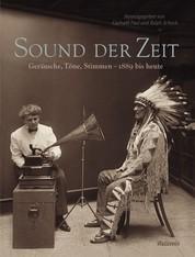 Sound der Zeit - Geräusche, Töne, Stimmen - 1889 bis heute