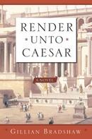 Gillian Bradshaw: Render Unto Caesar