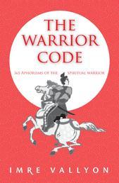 The Warrior Code - 365 Aphorisms Of The Spiritual Warrior