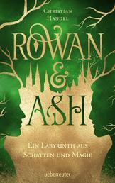 Rowan & Ash - Ein Labyrinth aus Schatten und Magie