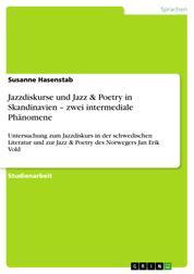 Jazzdiskurse und Jazz & Poetry in Skandinavien – zwei intermediale Phänomene - Untersuchung zum Jazzdiskurs in der schwedischen Literatur und zur Jazz & Poetry des Norwegers Jan Erik Vold