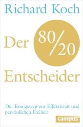 Der 80/20-Entscheider - Der Königsweg zur Effektivität und persönlichen Freiheit