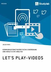 Let's Play-Videos. Kommunikationstheoretische Einordnung und inhaltliche Analyse - Youtube als Plattform für Let's Play