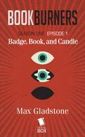 Max Gladstone: Badge, Book, and Candle (Bookburners Season 1 Episode 1)