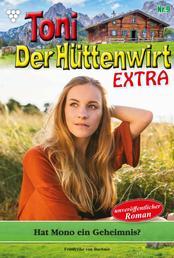 Toni der Hüttenwirt Extra 9 – Heimatroman - Hat Mono ein Geheimnis?